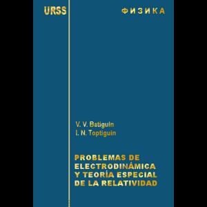 problemas-resueltos-de-electrodinamica-y-teoria-especial-de-la-relatividad-batiguin